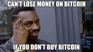 cant lose money bitcoin meme