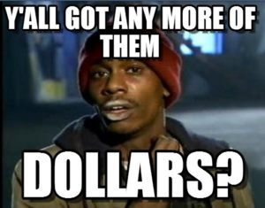 got any more of them dollars