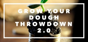 grow your dough throwdown