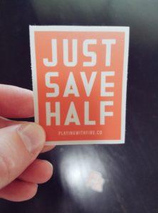 just save half