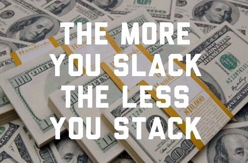 the more you slack the less you stack