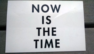 now is the time sign