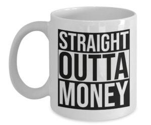 straight outta money mug