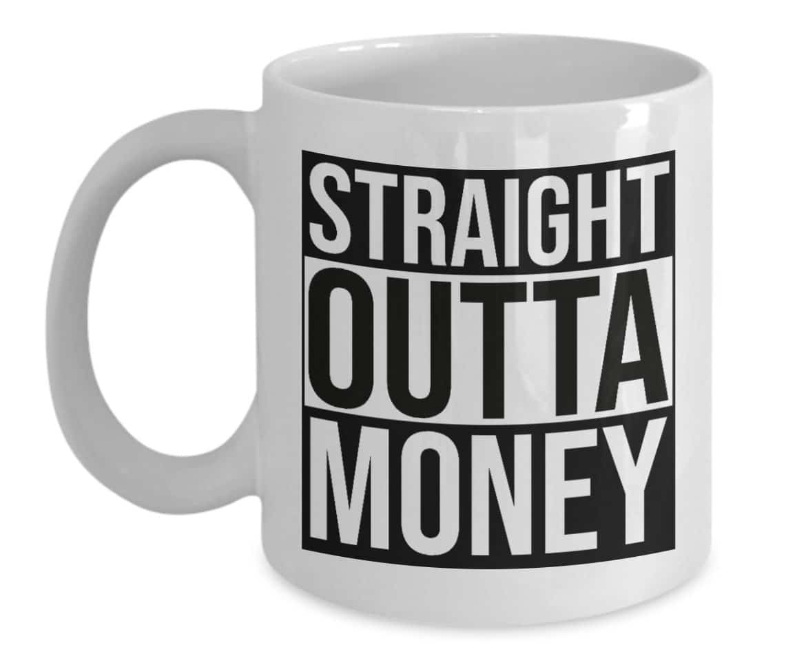straight outta money mug