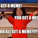 you get a meme
